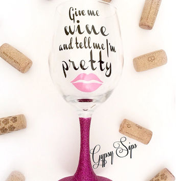 Give Me Wine and Tell Me I'm Pretty // Glitter Dipped Wine Glass