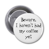 Beware. I haven't had my coffee yet. 2 Inch Round Button