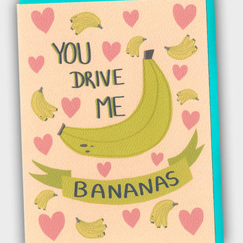 Funny I Love You Card - You Drive Me Bananas - Funny Banana Card - Funny Anniversary Card - Banana Card - Love Card - Card For Boyfriend