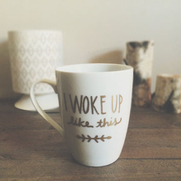 i woke up like this coffee mug. beyonce mug. gold mug. birthday gift. mug for her. funny mug. valentine's day gift.