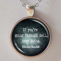 Motivational Quote Necklace- Winston Churchill- If you're going through hell, keep going.