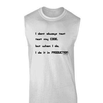I Don't Always Test My Code Funny Quote Muscle Shirt by TooLoud