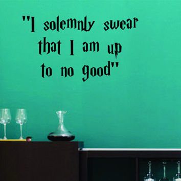 "Vinyl Wall Word Decal - Harry Potter -  ""I Solemnly Swear That I Am Up To No Good""- Harry Potter - Home Goods - Wall Decal"
