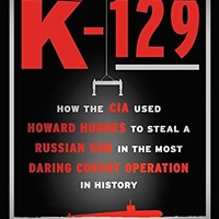 The Taking of K-129: How the CIA Used Howard Hughes to Steal a Russian Sub in the Most Daring Covert Operation in History Hardcover – September 5, 2017