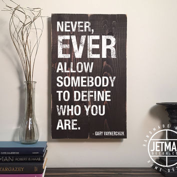 Gary Vaynerchuk Quote Sign: Never, Ever Allow Somebody to Define Who You Are