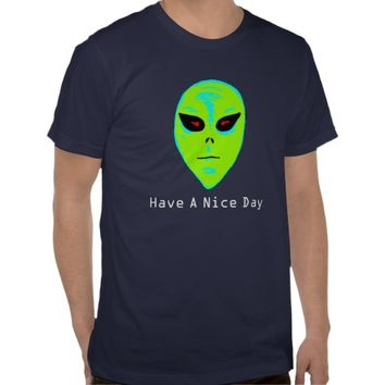 Have A Nice Day Alien T-Shirt