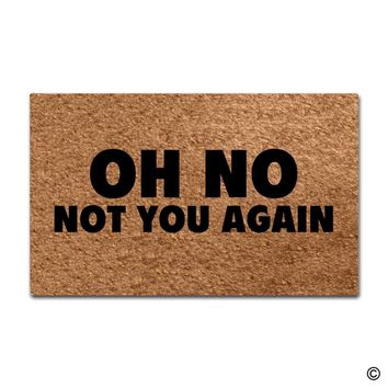 Autumn Fall welcome door mat doormat Funny  Oh No Not You Again  Outdoor In Non-woven Fabric Top Rubber Back 15.7x23.6 Inch AT_76_7