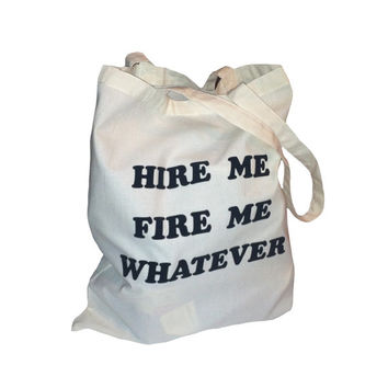 hire me fire me WHATEVER - unisex tote bag