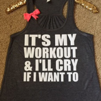 It's My Workout & I'll Cry If I Want To - Ruffles with Love - Racerback Tank - Womens Fitness - Workout Clothing - Workout Shirts with Sayings