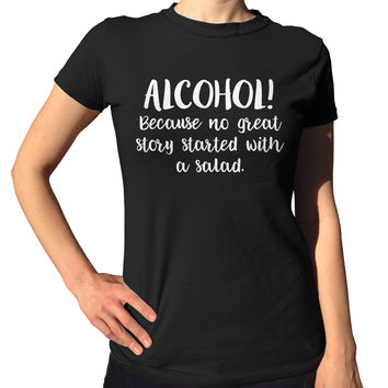 Alcohol Because No Story Started With A Salad T-Shirt