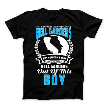 You Can't Take Bell Gardens Out Of This Boy T-Shirt