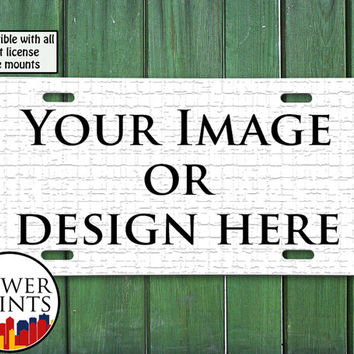 Custom Your Image or Design Personalized Accessory Photo For Front License Plate Car Tag One Size Fits All Vehicle Custom