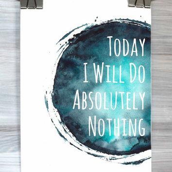 Funny Quote Wall Art Today I Will Do Absolutely Nothing Print Watercolor Quote Typography Poster Teen Bedroom Home Decor