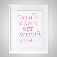 Watercolor Art Print Mean Girls Quote Gift Modern 5x7 8x10 Wall Art Decor You Can't Sit With Us Wall Hanging PINK Print Mean Girls Print Art