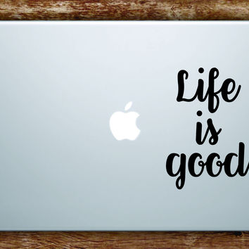 Life is Good Laptop Decal Sticker Vinyl Art Quote Macbook Apple Decor Quote Inspirational