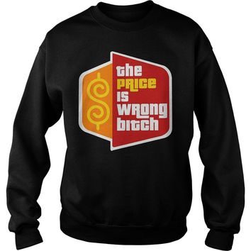Happy Gilmore The Price Is Wrong Bitch T-Shirt Sweat Shirt
