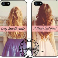 Every brunette needs a blonde best friend iPhone 4s iPhone 5 iPhone 5s iPhone 6 case, Samsung s3 Samsung s4 Samsung s5 note 3 note 4 case Case