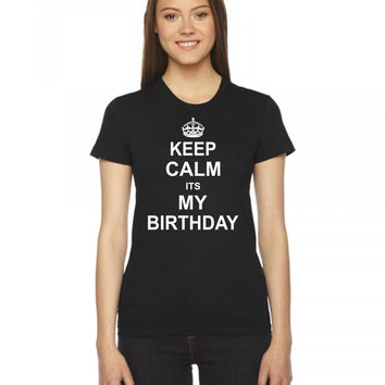 keep calm  its my birthday 1 Ladies Fitted T-Shirt