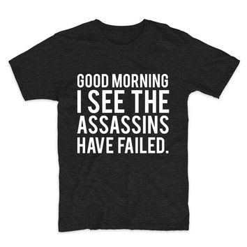 Good Morning I See The Assassins Have Failed Unisex Graphic Tee