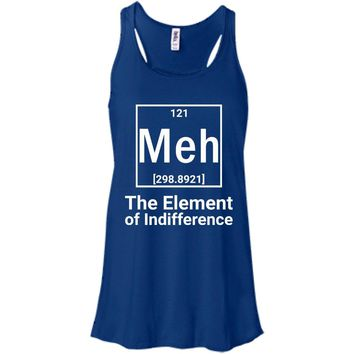 Sarcastic, Meh The Element of Indifference -01  B8800 Bella + Canvas Flowy Racerback Tank