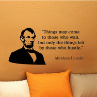 Abraham Lincoln Things May Come to Those Who Wait wall quote vinyl wall art decal sticker 15x30