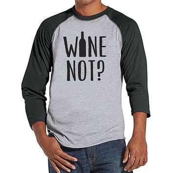 Men's Funny Tshirt - Drinking Shirts - Wine Not? - Mens Wine Lover Gifts - Funny Gift For Him - Funny Tshirt - Wine Tasting - Grey Raglan