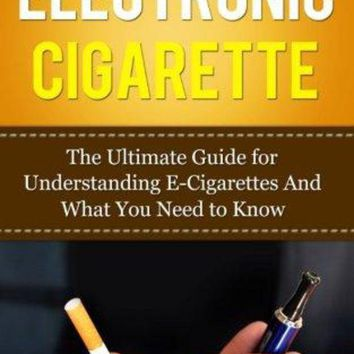 VONEG4S Electronic Cigarette: The Ultimate Guide for Understanding E-Cigarettes And What You Need To Know (Vaping Pen, Electronic Hookah, E-Hookah, E-Liquid, Alternative, Juice, G-Pen, Starter Kit)