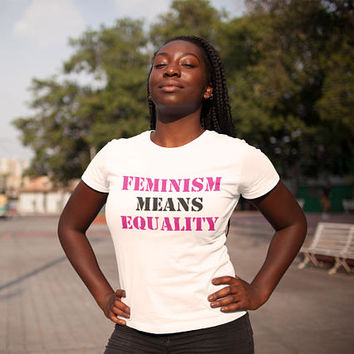 Feminism means Equality T-shirt, Feminist Tshirt, Girl Power Shirt, Women's march Outfit, Clothing Gift, Impeachment March Tshirts 2018