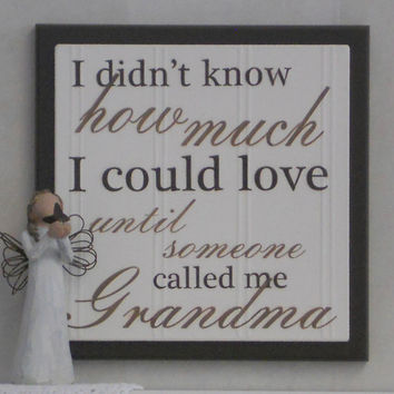 I Didn't Know How Much I Could Love Until Someone Called Me Grandma - Wooden Plaque / Sign - Chocolate Brown - Home Decor / Gift