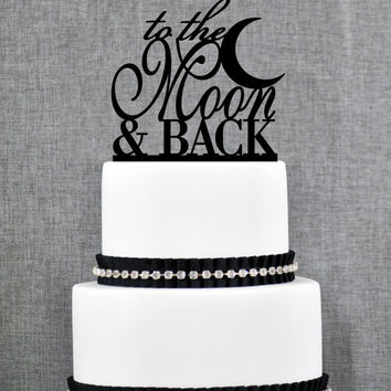 To The Moon And Back Cake Topper – Custom Wedding Cake Topper Available in over 20 colored acrylic options