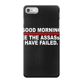 good morning i see the assassins have failed iPhone 7 Case