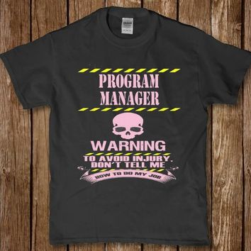 Program manager - Warning to avoid injury don't tell me how to do my job t-shirt