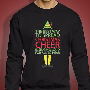 Buddy The Elf The Best Way To Spread Christmas Cheer Is Singing Loud For All To Hear Men'S Sweatshirt