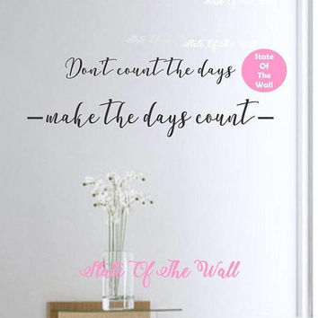 Dont count the days make the days count wall decal Vinyl Sticker  Design Mural home decor room decor trendy modern