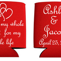 Custom Wedding Koozies, With My Whole Heart For My Whole Life, Customizable, Personalized Koozies, Design Your Own Koozies