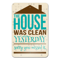 "The House was Clean Yesterday Sorry You Missed it Metal Sign 18"" x 12"""