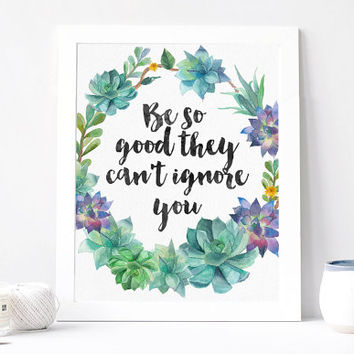 Be So Good They Can't Ignore You Print - Be So Good They Can't Ignore You Quote - Inspirational Quote - Motivational Quote - Inspirational