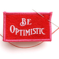 Be Optimistic Felt Badge