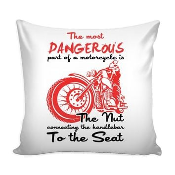 Funny Motorcycle Graphic Pillow Cover Most Dangerous Part Of A Motorcycle Is