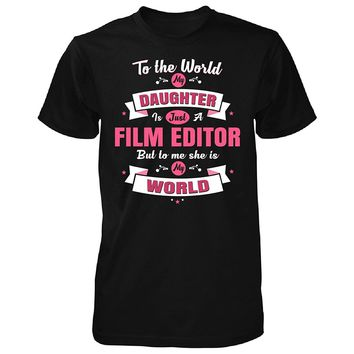 My Daughter Is A Film Editor She Is My World - Unisex Tshirt