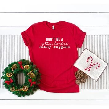 Don't Be A Cotton Headed Ninny Muggins Graphic Tee