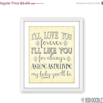 60% OFF SALE I'll love you forever, I'll like you for always, As long as I'm living my baby you'll be, Nursery Printable, Robert Munsch, Yel