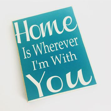 10x12 Home Is Wherever I'm With You