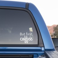 But First, Coffee Sticker for Cars and Trucks