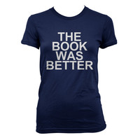 The Book Was Better Women Tshirt tee