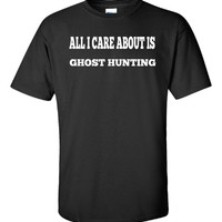 All I Care About Is GHOST HUNTING - Unisex Tshirt