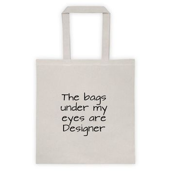 """The bags under my eyes are Designer."" tote bag"