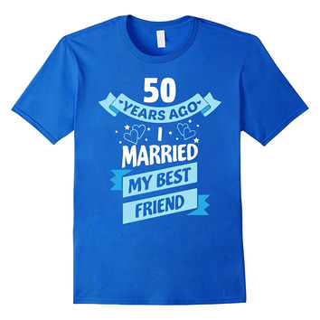 Wedding 50 Anniversary Gift - Married My Best Friend Shirt