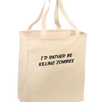 I'd Rather Be Killing Zombies Large Grocery Tote Bag