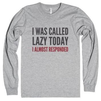 I Was Called Lazy Today I Almost Responded Long Sleeve T-shirt (idd...